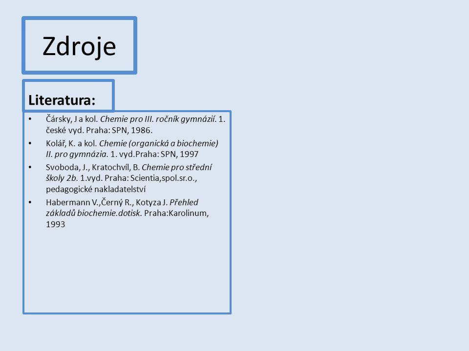 Zdroje Literatura: Čársky, J a kol. Chemie pro III. ročník gymnázií. 1. české vyd. Praha: SPN, 1986. Kolář, K. a kol. Chemie (organická a biochemie) I