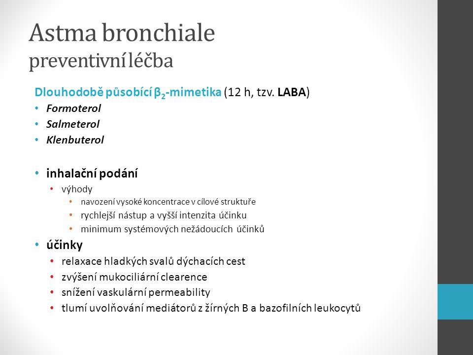 Astma bronchiale preventivní léčba Dlouhodobě působící β 2 -mimetika (12 h, tzv. LABA) Formoterol Salmeterol Klenbuterol inhalační podání výhody navoz