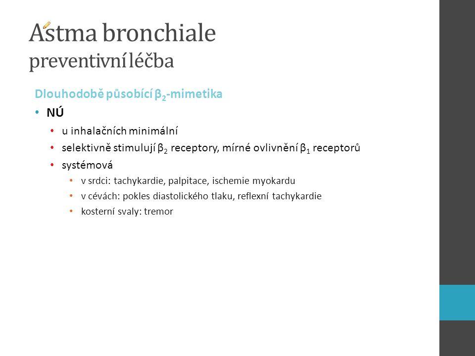 Astma bronchiale preventivní léčba Dlouhodobě působící β 2 -mimetika NÚ u inhalačních minimální selektivně stimulují β 2 receptory, mírné ovlivnění β