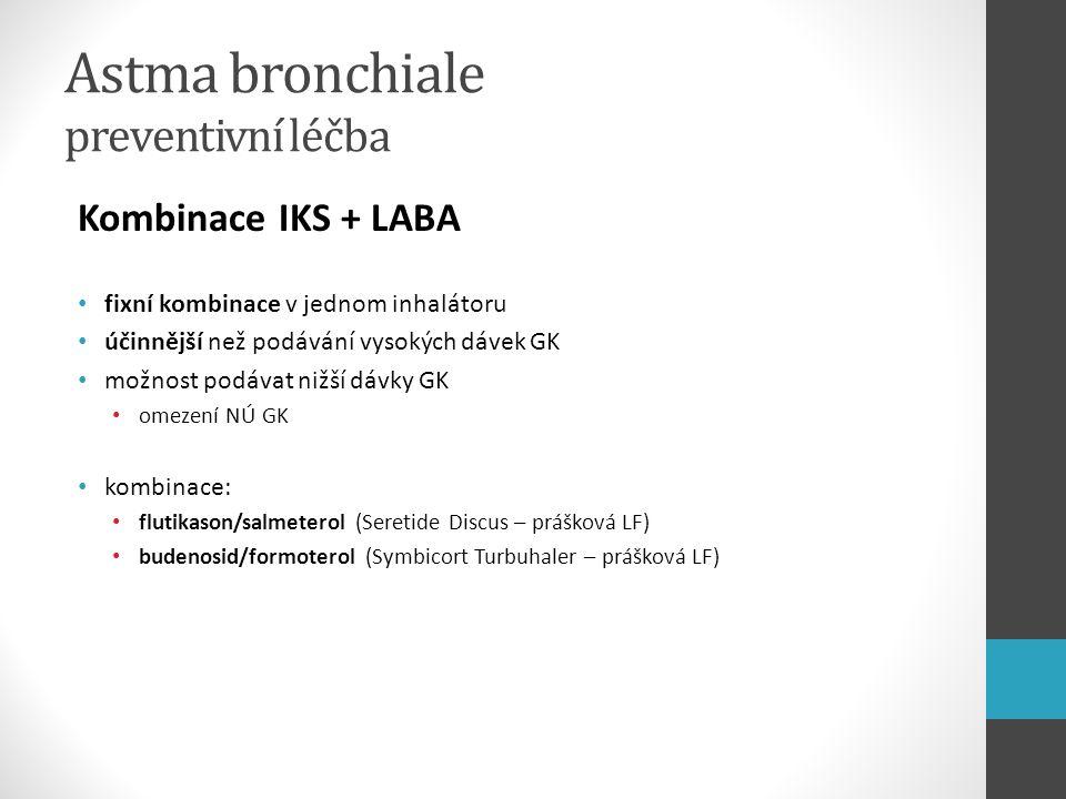 Astma bronchiale preventivní léčba Kombinace IKS + LABA fixní kombinace v jednom inhalátoru účinnější než podávání vysokých dávek GK možnost podávat n