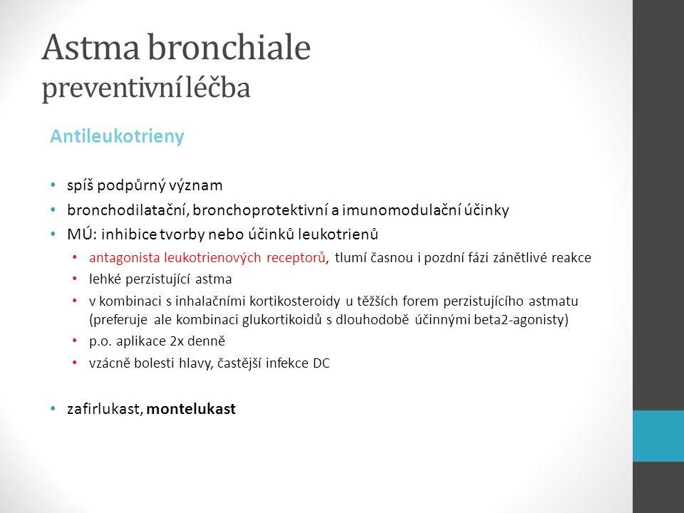 Astma bronchiale preventivní léčba Antileukotrieny spíš podpůrný význam bronchodilatační, bronchoprotektivní a imunomodulační účinky MÚ: inhibice tvor
