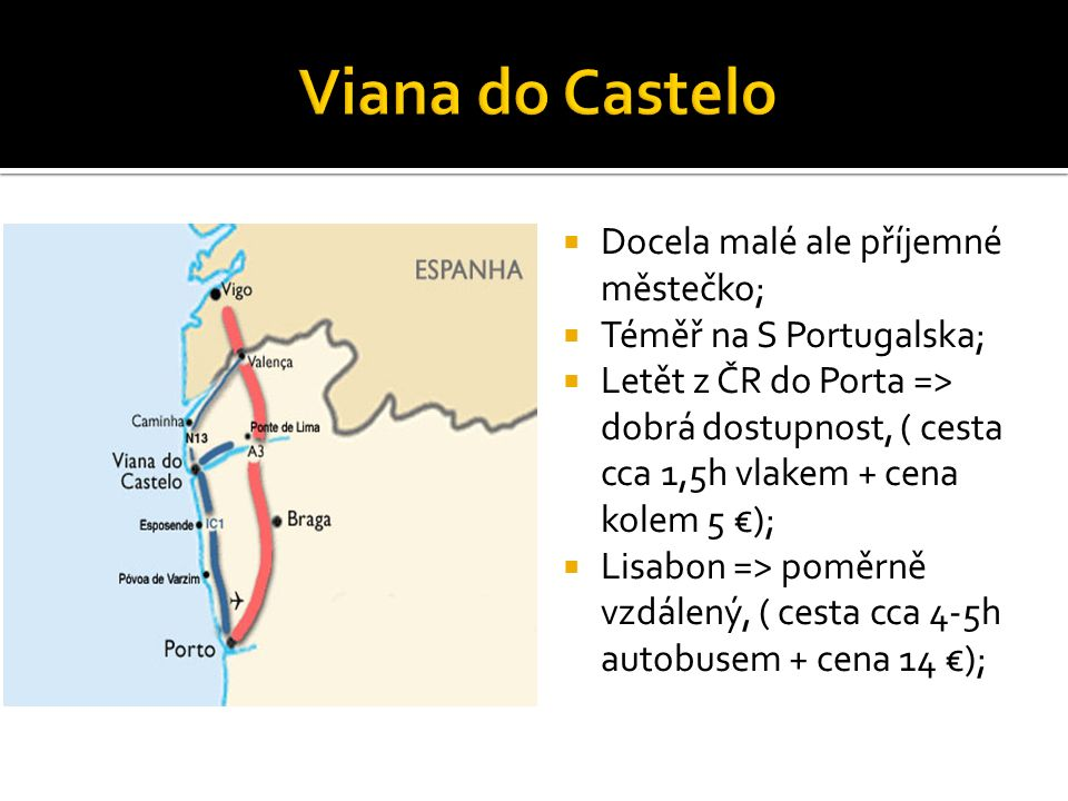  Docela malé ale příjemné městečko;  Téměř na S Portugalska;  Letět z ČR do Porta => dobrá dostupnost, ( cesta cca 1,5h vlakem + cena kolem 5 €);  Lisabon => poměrně vzdálený, ( cesta cca 4-5h autobusem + cena 14 €);