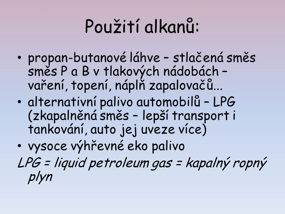 Použití alkanů: propan-butanové láhve – stlačená směs směs P a B v tlakových nádobách – vaření, topení, náplň zapalovačů...