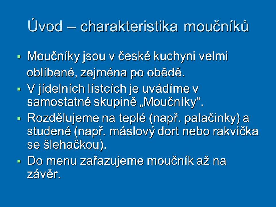 Úvod – charakteristika moučníků  Moučníky jsou v české kuchyni velmi oblíbené, zejména po obědě. oblíbené, zejména po obědě.  V jídelních lístcích j