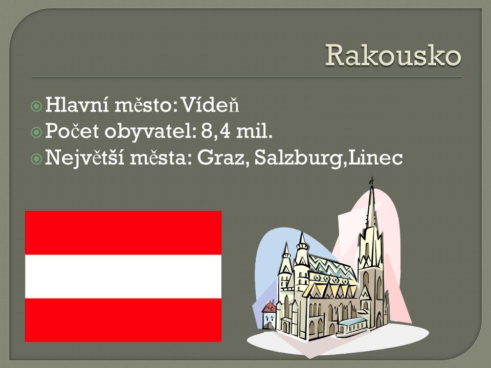  Hlavní m ě sto: Víde ň  Po č et obyvatel: 8,4 mil.  Nejv ě tší m ě sta: Graz, Salzburg,Linec