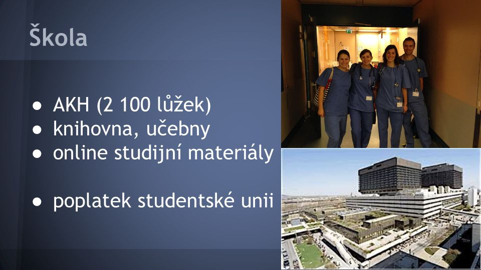 Škola ● AKH (2 100 lůžek) ● knihovna, učebny ● online studijní materiály ● poplatek studentské unii