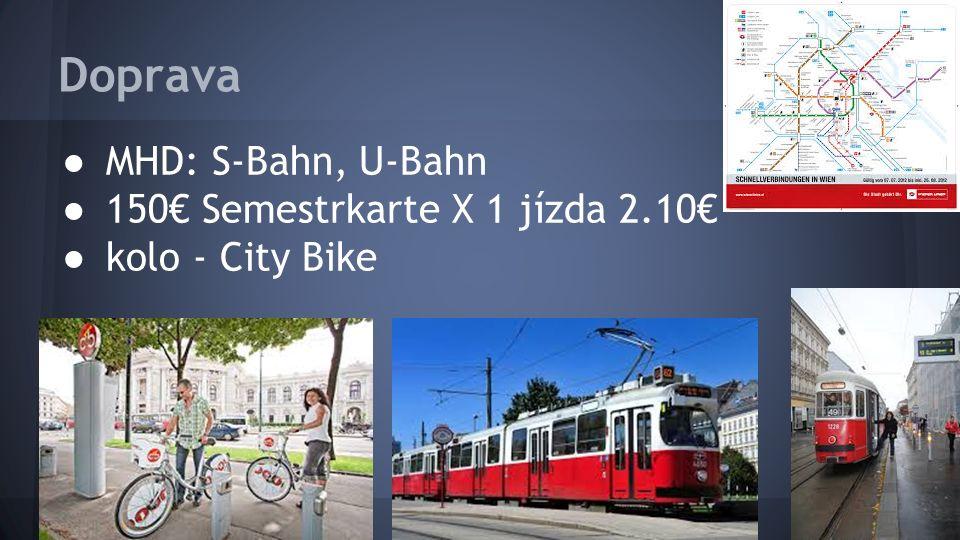 Doprava ●MHD: S-Bahn, U-Bahn ● 150€ Semestrkarte X 1 jízda 2.10€ ● kolo - City Bike
