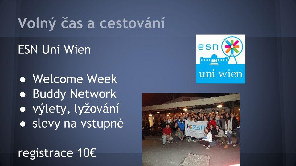 Volný čas a cestování ESN Uni Wien ● Welcome Week ● Buddy Network ● výlety, lyžování ● slevy na vstupné registrace 10€