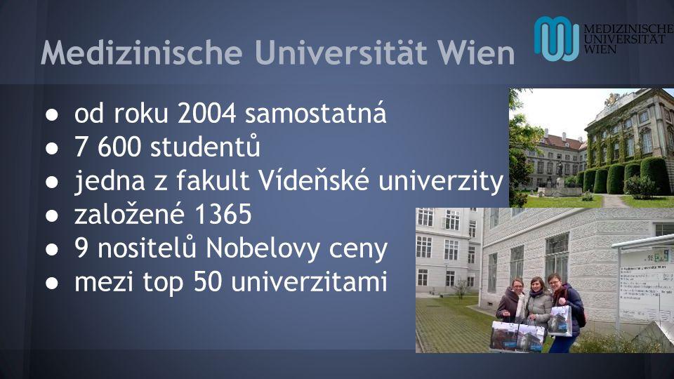 Medizinische Universität Wien ● od roku 2004 samostatná ● 7 600 studentů ● jedna z fakult Vídeňské univerzity ● založené 1365 ● 9 nositelů Nobelovy ceny ● mezi top 50 univerzitami