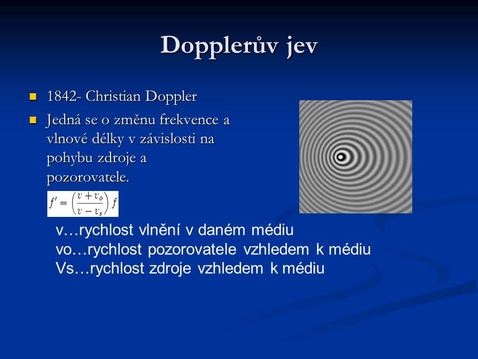 Dopplerův jev 1842- Christian Doppler 1842- Christian Doppler Jedná se o změnu frekvence a vlnové délky v závislosti na pohybu zdroje a pozorovatele.