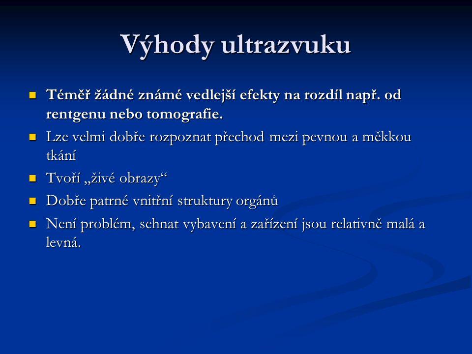 Výhody ultrazvuku Téměř žádné známé vedlejší efekty na rozdíl např.