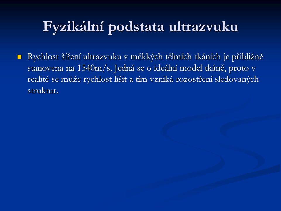 Fyzikální podstata ultrazvuku Rychlost šíření ultrazvuku v měkkých tělmích tkáních je přibližně stanovena na 1540m/s.