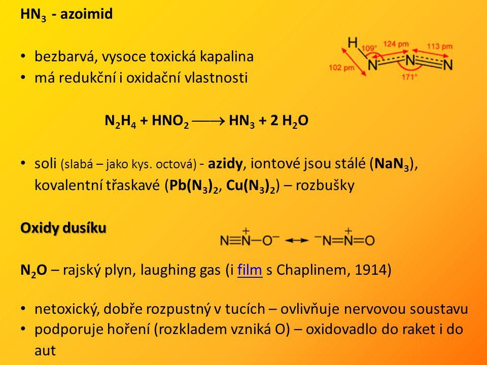 HN 3 - azoimid bezbarvá, vysoce toxická kapalina má redukční i oxidační vlastnosti soli (slabá – jako kys.