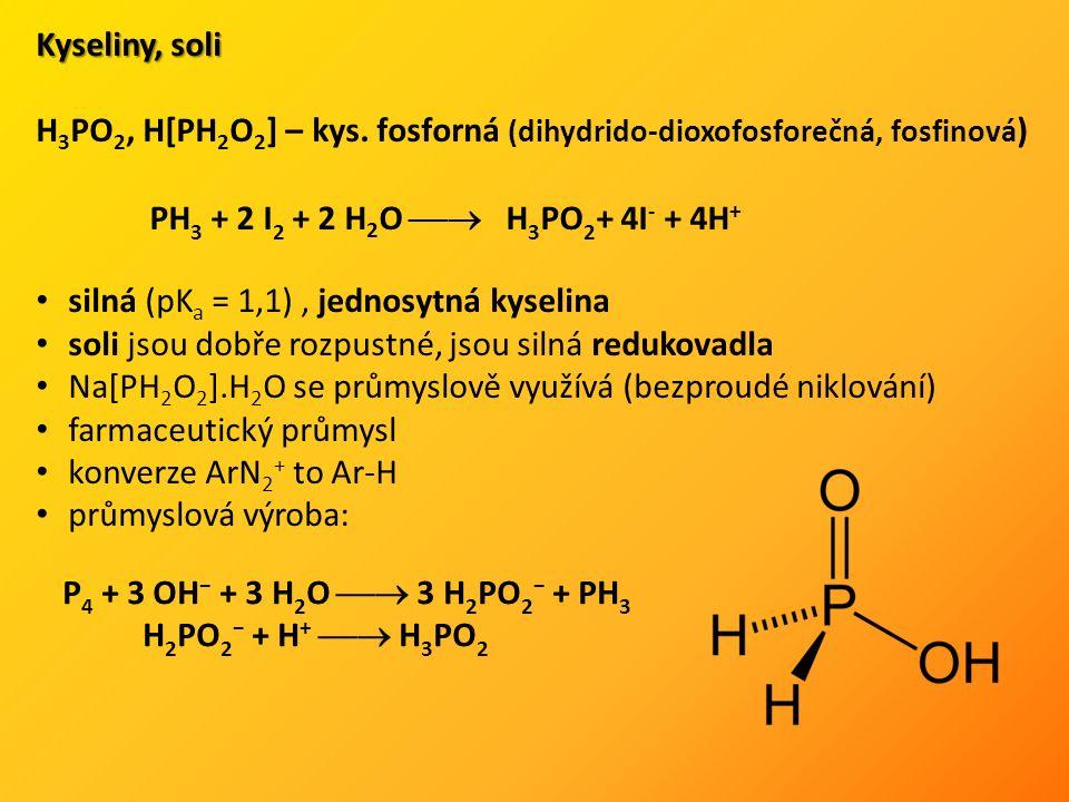 Kyseliny, soli H 3 PO 2, H[PH 2 O 2 ] – kys.