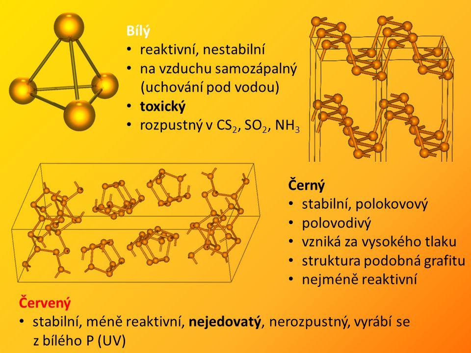 Bílý reaktivní, nestabilní na vzduchu samozápalný (uchování pod vodou) toxický rozpustný v CS 2, SO 2, NH 3 Červený stabilní, méně reaktivní, nejedovatý, nerozpustný, vyrábí se z bílého P (UV) Černý stabilní, polokovový polovodivý vzniká za vysokého tlaku struktura podobná grafitu nejméně reaktivní