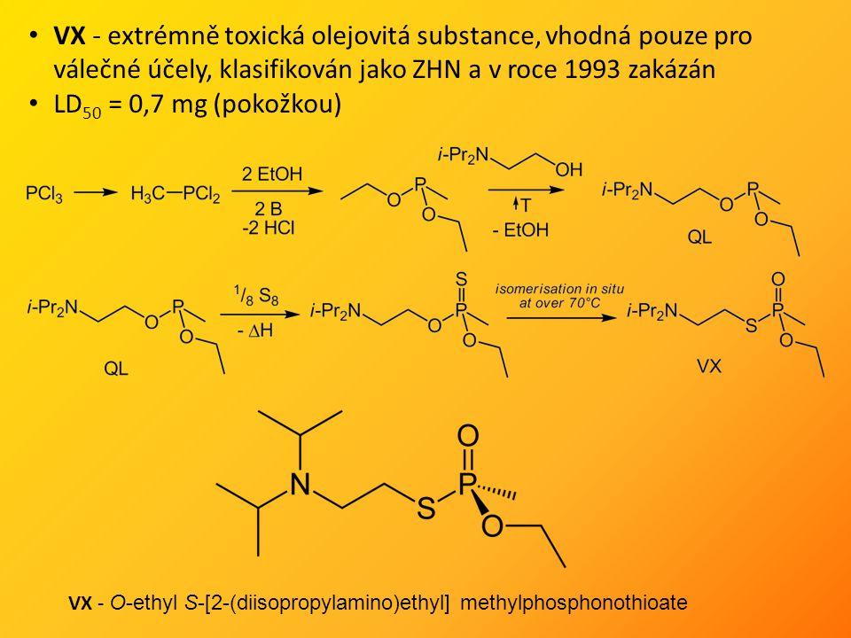 VX - extrémně toxická olejovitá substance, vhodná pouze pro válečné účely, klasifikován jako ZHN a v roce 1993 zakázán LD 50 = 0,7 mg (pokožkou) VX - O-ethyl S-[2-(diisopropylamino)ethyl] methylphosphonothioate