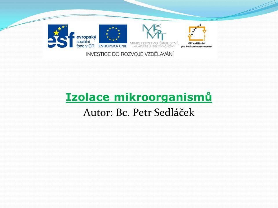 Izolace mikroorganismů Autor: Bc. Petr Sedláček