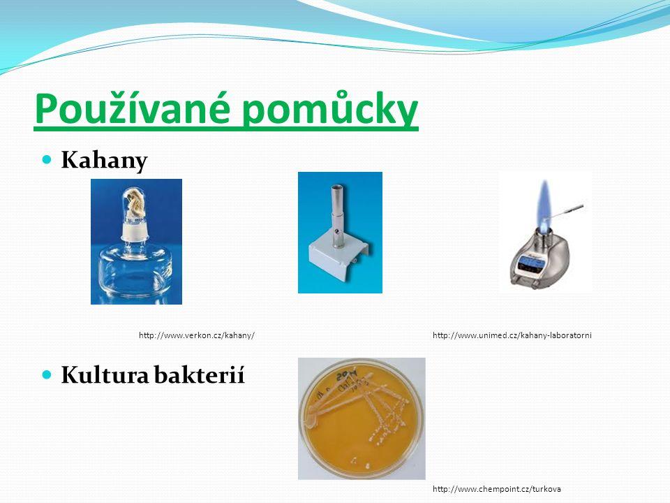 Používané pomůcky Kahany http://www.verkon.cz/kahany/ http://www.unimed.cz/kahany-laboratorni Kultura bakterií http://www.chempoint.cz/turkova