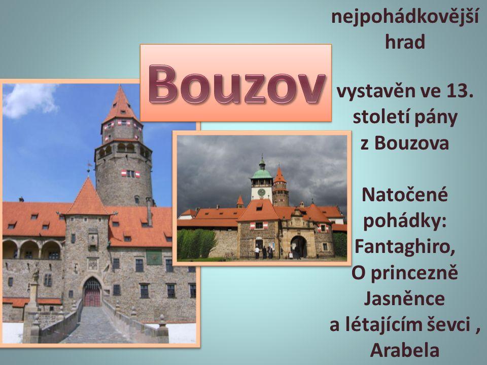 nejpohádkovější hrad vystavěn ve 13. století pány z Bouzova Natočené pohádky: Fantaghiro, O princezně Jasněnce a létajícím ševci, Arabela