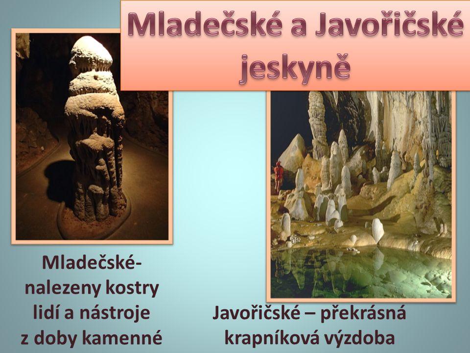 Mladečské- nalezeny kostry lidí a nástroje z doby kamenné Javořičské – překrásná krapníková výzdoba