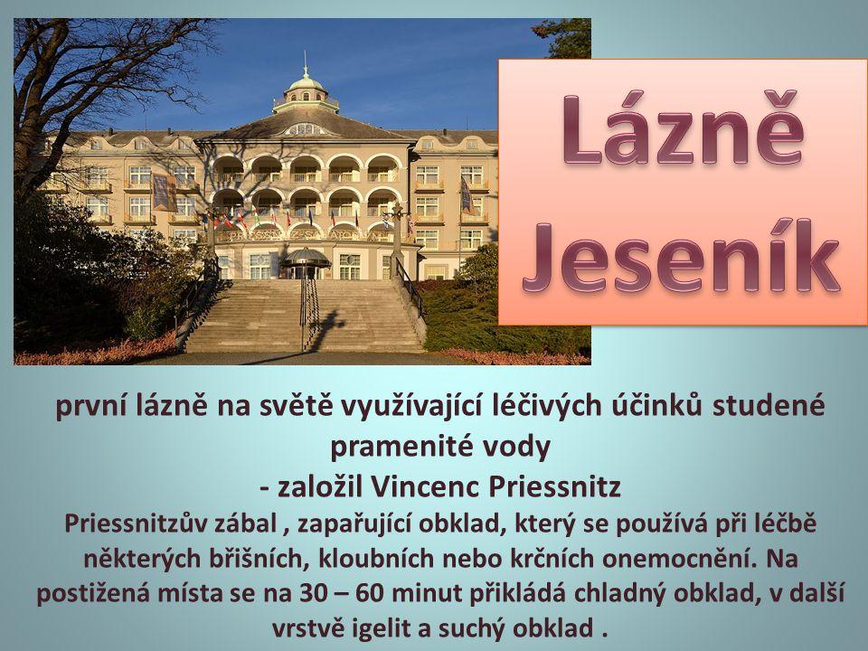 první lázně na světě využívající léčivých účinků studené pramenité vody - založil Vincenc Priessnitz Priessnitzův zábal, zapařující obklad, který se p