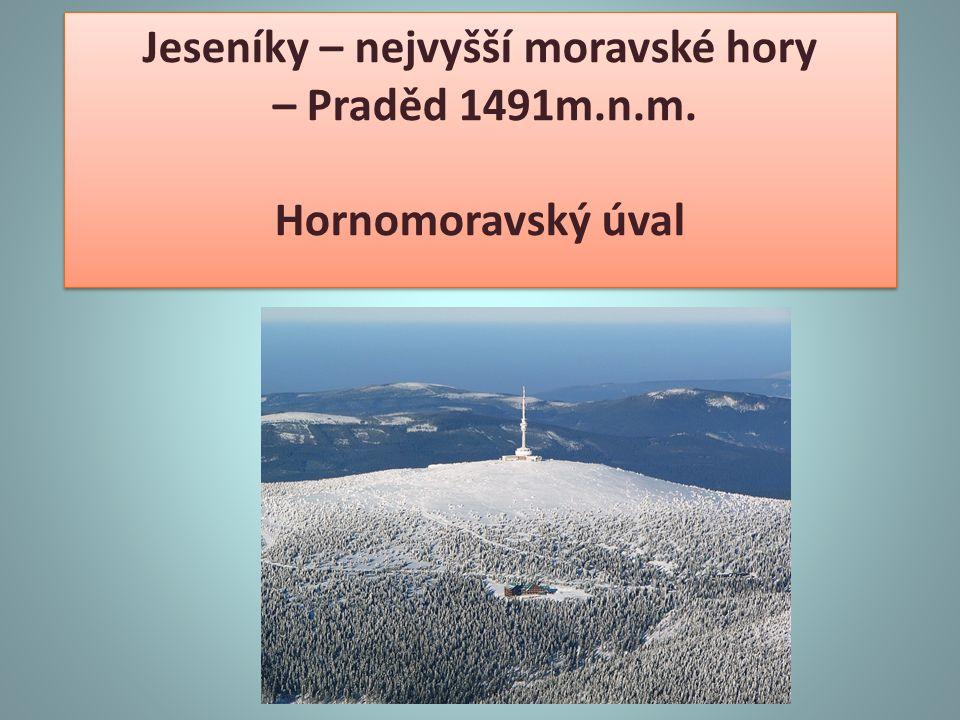 Jeseníky – nejvyšší moravské hory – Praděd 1491m.n.m.