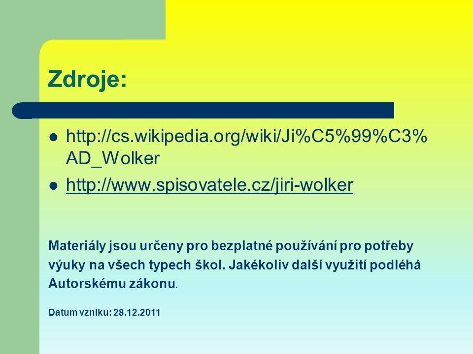 Zdroje: http://cs.wikipedia.org/wiki/Ji%C5%99%C3% AD_Wolker http://www.spisovatele.cz/jiri-wolker Materiály jsou určeny pro bezplatné používání pro po