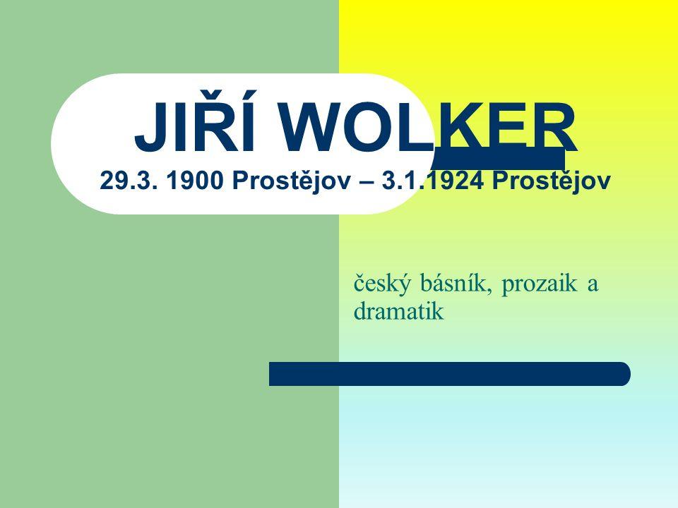 JIŘÍ WOLKER 29.3. 1900 Prostějov – 3.1.1924 Prostějov český básník, prozaik a dramatik