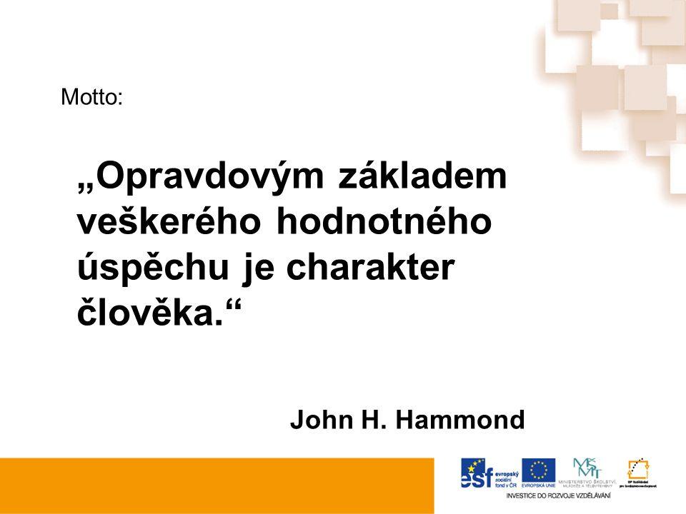 """Motto: """"Opravdovým základem veškerého hodnotného úspěchu je charakter člověka. John H. Hammond"""