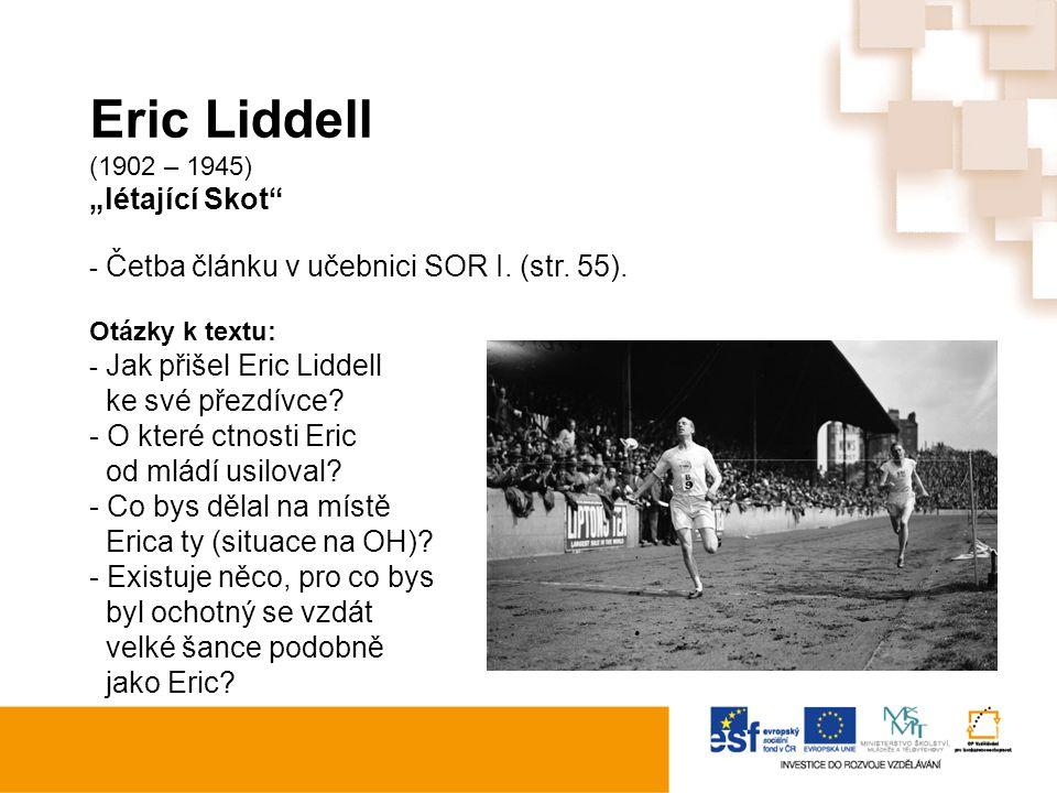 """Eric Liddell (1902 – 1945) """"létající Skot"""" - Četba článku v učebnici SOR I. (str. 55). Otázky k textu: - Jak přišel Eric Liddell ke své přezdívce? - O"""