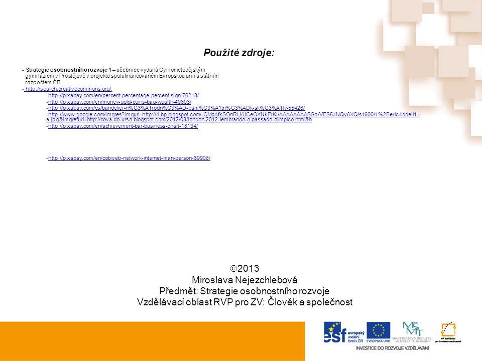  2013 Miroslava Nejezchlebová Předmět: Strategie osobnostního rozvoje Vzdělávací oblast RVP pro ZV: Člověk a společnost Použité zdroje: - Strategie o