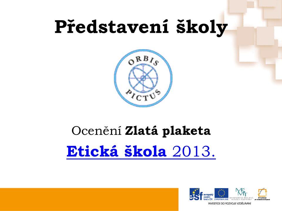 Představení školy Ocenění Zlatá plaketa Etická škola 2013.
