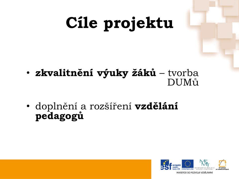 Cíle projektu zkvalitnění výuky žáků – tvorba DUMů doplnění a rozšíření vzdělání pedagogů
