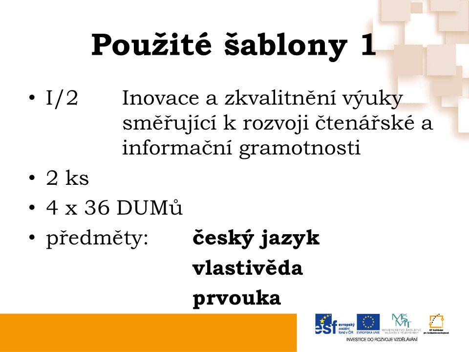 Použité šablony 1 I/2Inovace a zkvalitnění výuky směřující k rozvoji čtenářské a informační gramotnosti 2 ks 4 x 36 DUMů předměty: český jazyk vlastivěda prvouka