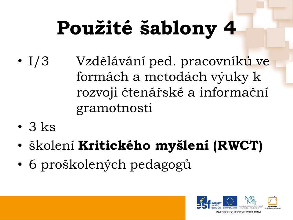 Použité šablony 4 I/3Vzdělávání ped. pracovníků ve formách a metodách výuky k rozvoji čtenářské a informační gramotnosti 3 ks školení Kritického myšle