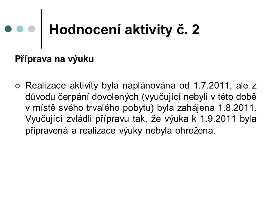 Příprava na výuku Realizace aktivity byla naplánována od 1.7.2011, ale z důvodu čerpání dovolených (vyučující nebyli v této době v místě svého trvalého pobytu) byla zahájena 1.8.2011.