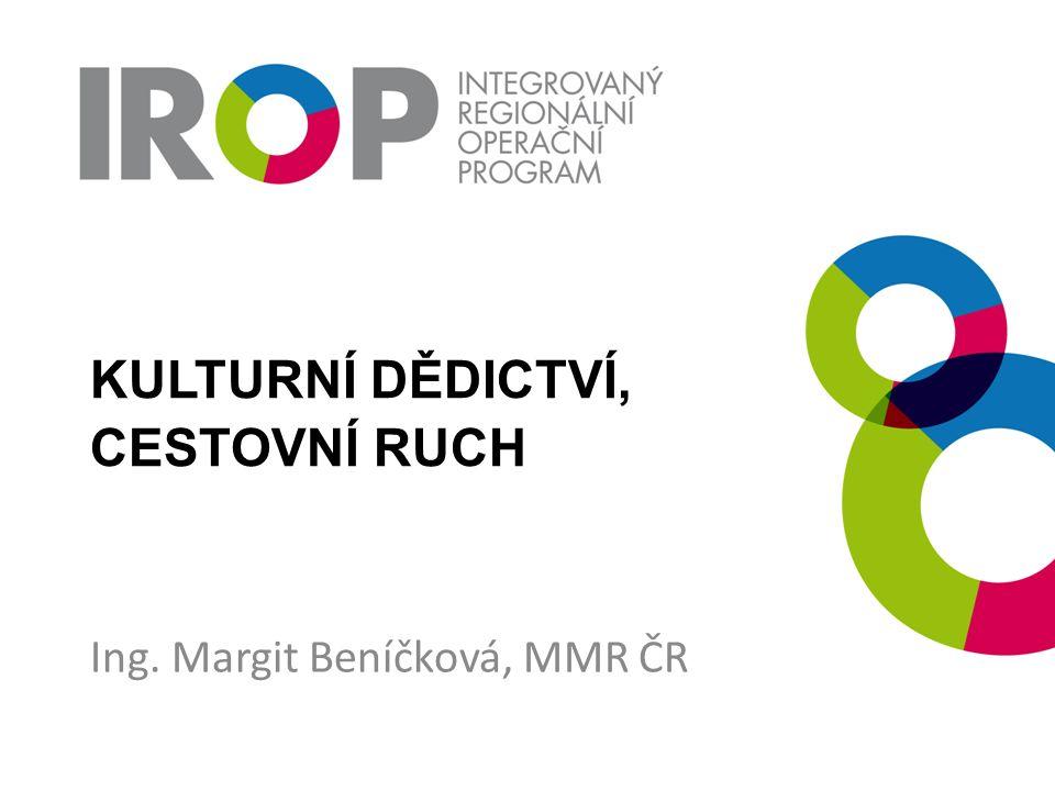 KULTURNÍ DĚDICTVÍ, CESTOVNÍ RUCH Ing. Margit Beníčková, MMR ČR