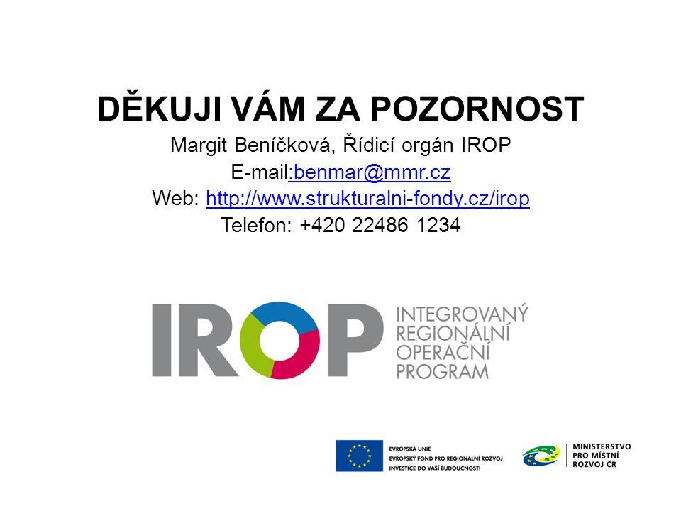 DĚKUJI VÁM ZA POZORNOST Margit Beníčková, Řídicí orgán IROP E-mail:benmar@mmr.cz Web: http://www.strukturalni-fondy.cz/irop Telefon: +420 22486 1234:benmar@mmr.czhttp://www.strukturalni-fondy.cz/irop