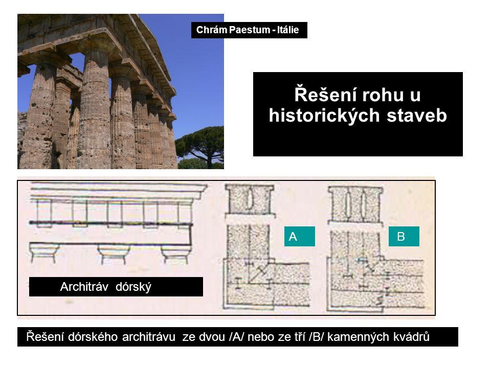 Řešení rohu u historických staveb Architráv dórský Chrám Paestum - Itálie BA Řešení dórského architrávu ze dvou /A/ nebo ze tří /B/ kamenných kvádrů
