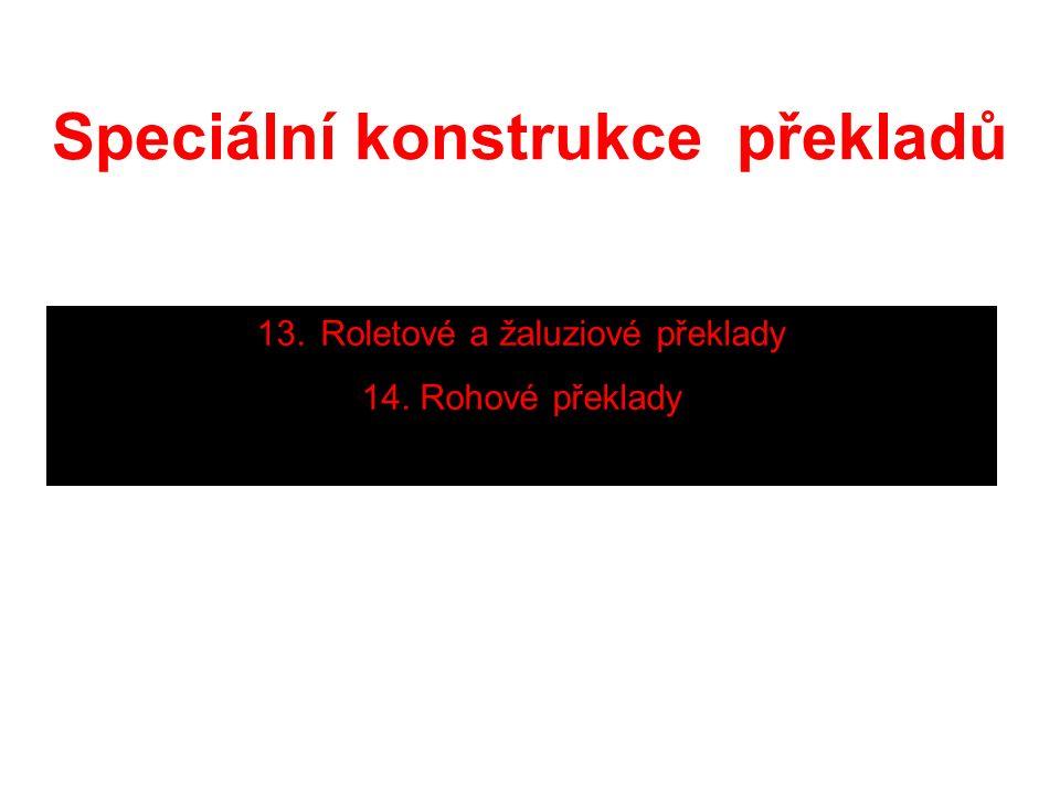 Speciální konstrukce překladů 13. Roletové a žaluziové překlady 14. Rohové překlady