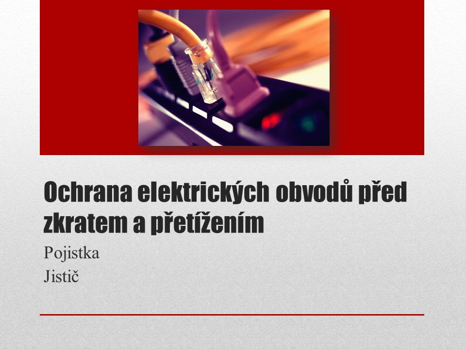 Ochrana elektrických obvodů před zkratem a přetížením Pojistka Jistič
