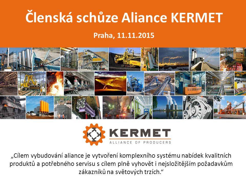 """Členská schůze Aliance KERMET Praha, 11.11.2015 """"Cílem vybudování aliance je vytvoření komplexního systému nabídek kvalitních produktů a potřebného servisu s cílem plně vyhovět i nejsložitějším požadavkům zákazníků na světových trzích."""