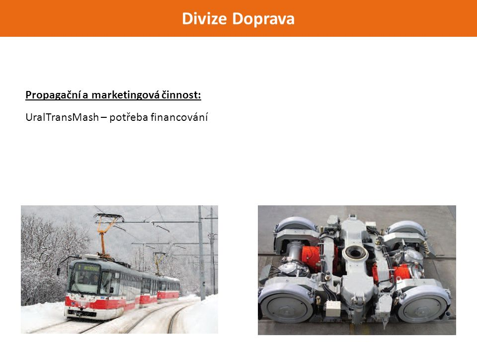 Divize Doprava Propagační a marketingová činnost: UralTransMash – potřeba financování