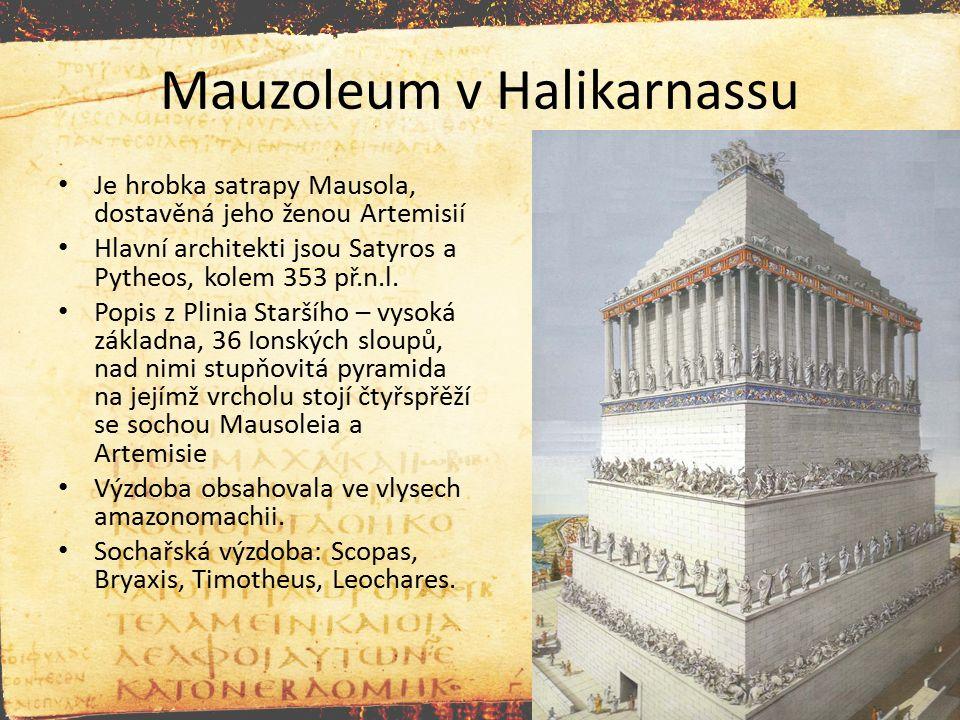 Mauzoleum v Halikarnassu Je hrobka satrapy Mausola, dostavěná jeho ženou Artemisií Hlavní architekti jsou Satyros a Pytheos, kolem 353 př.n.l. Popis z