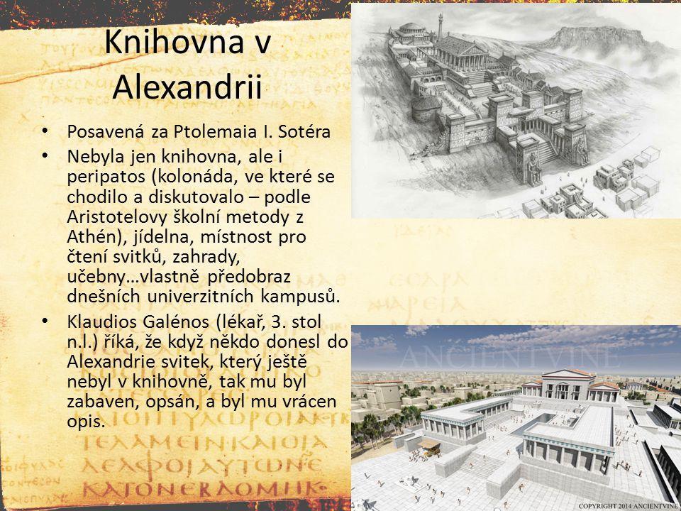 Knihovna v Alexandrii Posavená za Ptolemaia I. Sotéra Nebyla jen knihovna, ale i peripatos (kolonáda, ve které se chodilo a diskutovalo – podle Aristo