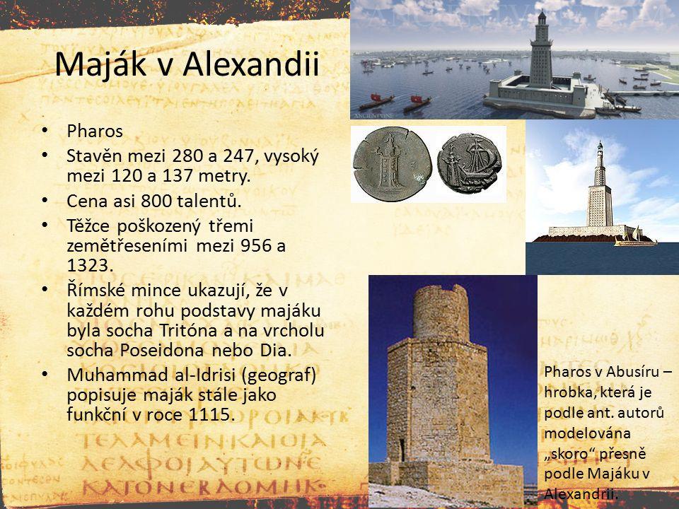 Maják v Alexandii Pharos Stavěn mezi 280 a 247, vysoký mezi 120 a 137 metry. Cena asi 800 talentů. Těžce poškozený třemi zemětřeseními mezi 956 a 1323