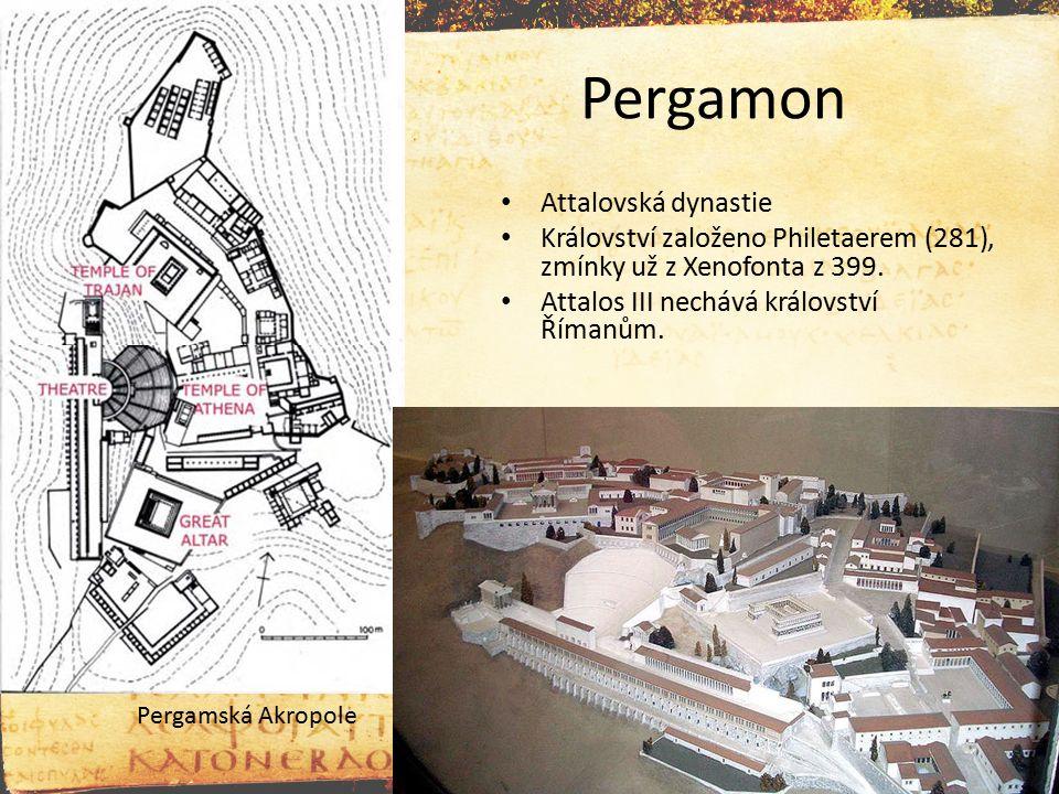 Pergamon Attalovská dynastie Království založeno Philetaerem (281), zmínky už z Xenofonta z 399. Attalos III nechává království Římanům. Pergamská Akr