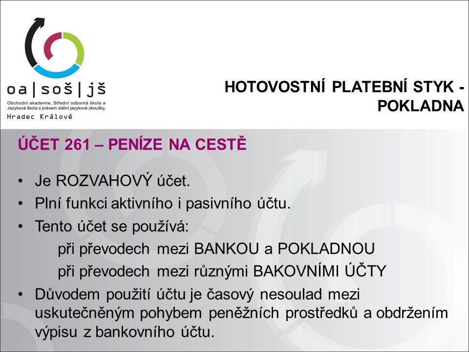 HOTOVOSTNÍ PLATEBNÍ STYK - POKLADNA ÚČET 261 – PENÍZE NA CESTĚ Je ROZVAHOVÝ účet.