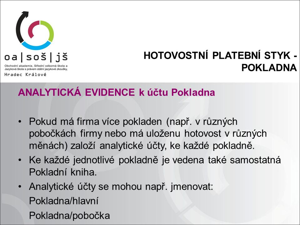 HOTOVOSTNÍ PLATEBNÍ STYK - POKLADNA ANALYTICKÁ EVIDENCE k účtu Pokladna Pokud má firma více pokladen (např.