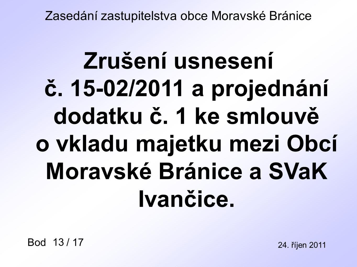 Zasedání zastupitelstva obce Moravské Bránice 24. říjen 2011 Bod / 17 Zrušení usnesení č.